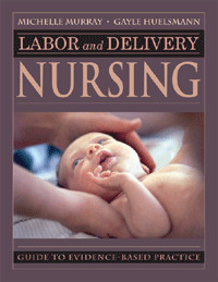 Labor and Delivery Nursing - A Guide To Evidence-Based Practice (250 ...