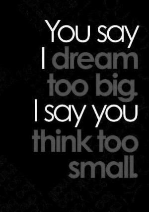 too small dream quotes share this dream quote on facebook