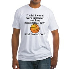 Said No One Ever: Watching Basketball All Day T-Sh for