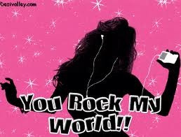 You Rock My World!!