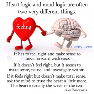 Heart logic and mind logic are two very different things.