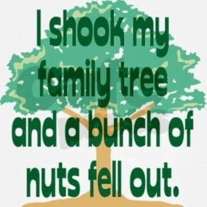 Funny Quotes About Family Trees ~ I shook my family tree - Funny Dirty ...