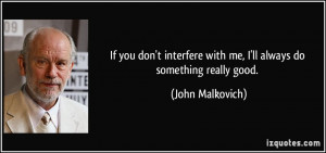 If you don't interfere with me, I'll always do something really good ...
