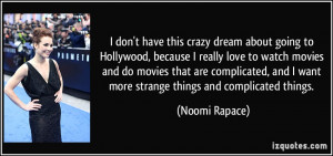 don't have this crazy dream about going to Hollywood, because I ...