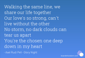 ... clouds can tear us apart You're the chosen one deep down in my heart