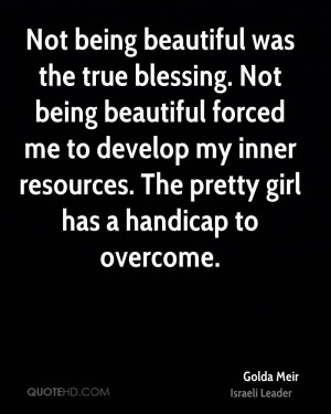Not being beautiful was the true blessing. Not being beautiful forced ...