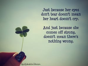 Just because her eyes don't tear doesn't mean her heart doesn't cry ...