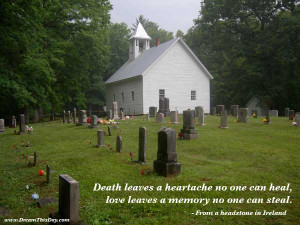 death leaves a heartache no one can heal love leaves