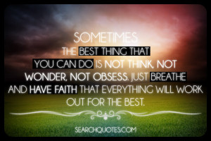 Sometimes the best thing that you can do is not think, not wonder, not ...