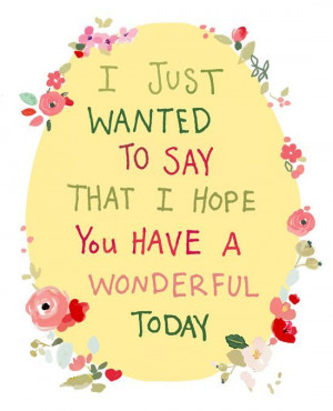 ... Quotes To Make Someone Day, Wonder Today, Have A Wonder Day Quotes