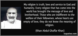 My religion is truth, love and service to God and humanity. Every ...