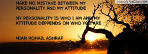 MAKE NO MISTAKE BETWEEN MYPERSONALITY AND MY ATTITUDEMY PERSONALITY IS ...