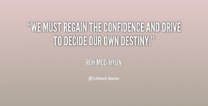 We must regain the confidence and drive to decide our own destiny ...