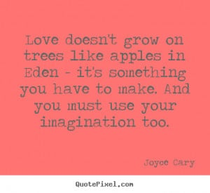 love quotes from joyce cary make personalized quote picture