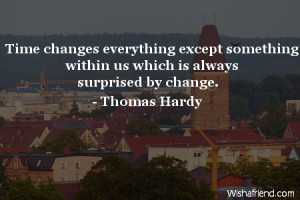 Time Changes Everything Except Something Quotes Thomas Hardy