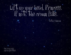 Lift Up Your Head, Princess If Not The Crown Falls - Adversity Quote