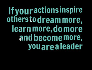 Quotes Picture: if your actions inspire others to dream more, learn ...