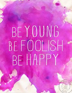 Be Young Be Foolish Be Happy 8.5x11 Watercolor Digital Print. $14.00 ...