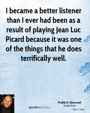 ... Jean Luc Picard because it was one of the things that he does