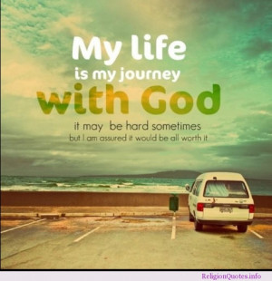 life is my journey with God. It may be hard sometimes but I am ...