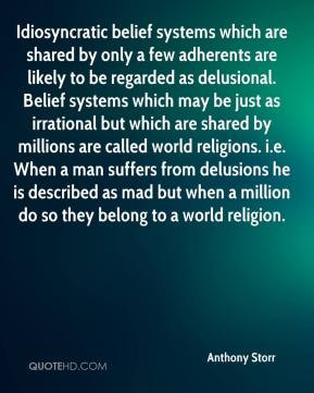 Anthony Storr - Idiosyncratic belief systems which are shared by only ...
