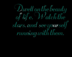 Quotes Picture: dwell on the beauty of life watch the stars, and see ...