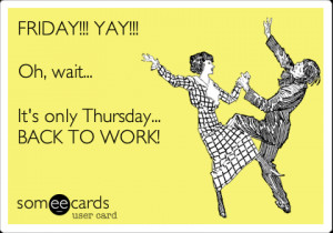 Funny Thursday Work Ecards Funny workplace ecard: friday!