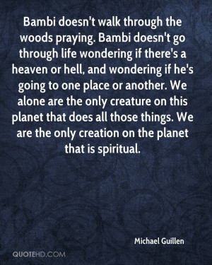 Bambi doesn't walk through the woods praying. Bambi doesn't go through ...