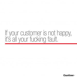 If Your Customer Is Not Happy