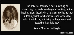 The only real security is not in owning or possessing, not in ...