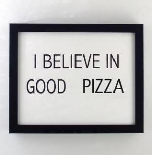 Believe in good pizza