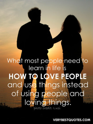 Quotes - What most people need to learn in life is how to love people ...