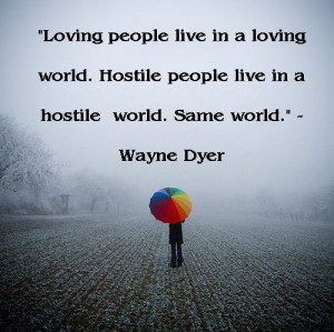 Wayne Dyer quote... works for happy people, negative people, bitter ...