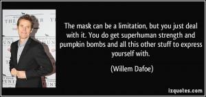 More Willem Dafoe Quotes