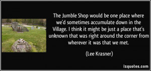 The Jumble Shop would be one place where we'd sometimes accumulate ...