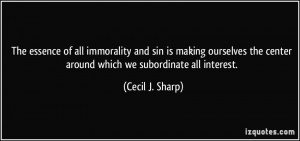 The essence of all immorality and sin is making ourselves the center ...