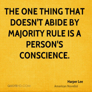 The one thing that doesn't abide by majority rule is a person's ...