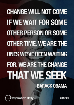 Home — Quotes — Change will not come if we wait Obama quote