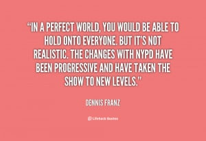 quote-Dennis-Franz-in-a-perfect-world-you-would-be-86917.png