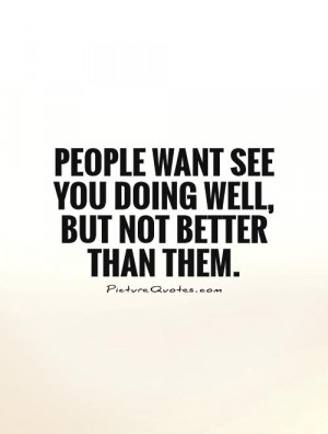 People Want See You Doing Well But Not Better Than Them Picture Quote