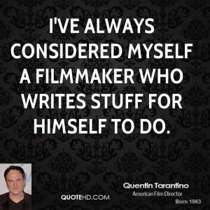 ve always considered myself a filmmaker who writes stuff for himself ...