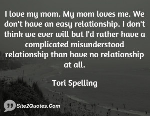 love my mom. My mom loves me. We don't have an easy relationship. I ...