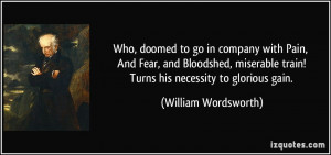 Who, doomed to go in company with Pain, And Fear, and Bloodshed ...