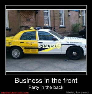 Business In Front Party In The Back - Police Car In The Front ... Taxy ...