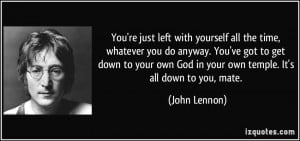 You're just left with yourself all the time, whatever you do anyway ...