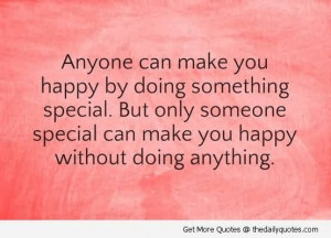 Anyone Can Make You Happy By Doing Something Special. But Only Someone ...