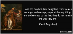 Hope has two beautiful daughters. Their names are anger and courage ...