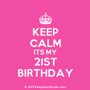 Keep Calm Its My 21st Birthday' design on t-shirt, poster, mug and ...