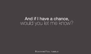 And If I Have A Chance, Would You Let Me Know - Crush Quote