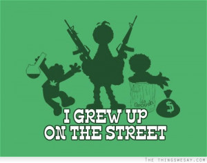 grew up on the street